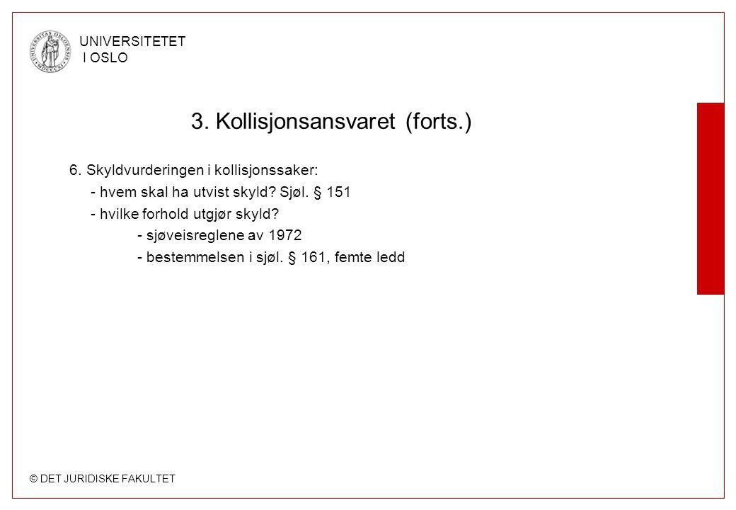 © DET JURIDISKE FAKULTET UNIVERSITETET I OSLO 3. Kollisjonsansvaret (forts.) 6. Skyldvurderingen i kollisjonssaker: - hvem skal ha utvist skyld? Sjøl.