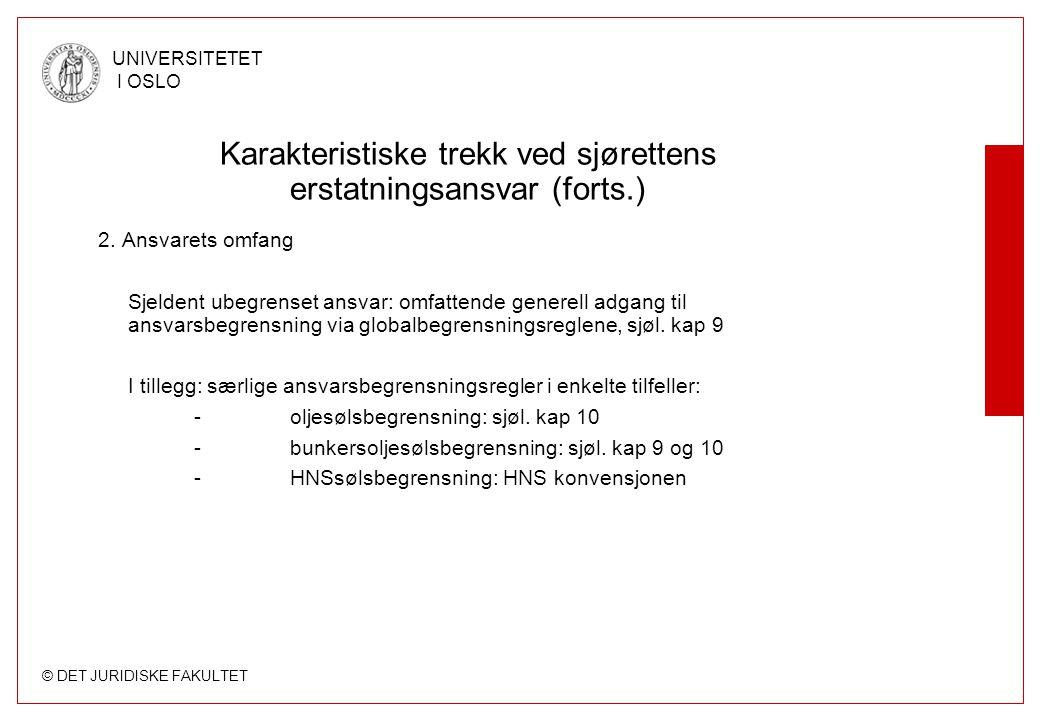 © DET JURIDISKE FAKULTET UNIVERSITETET I OSLO Karakteristiske trekk ved sjørettens erstatningsansvar (forts.) 2. Ansvarets omfang Sjeldent ubegrenset