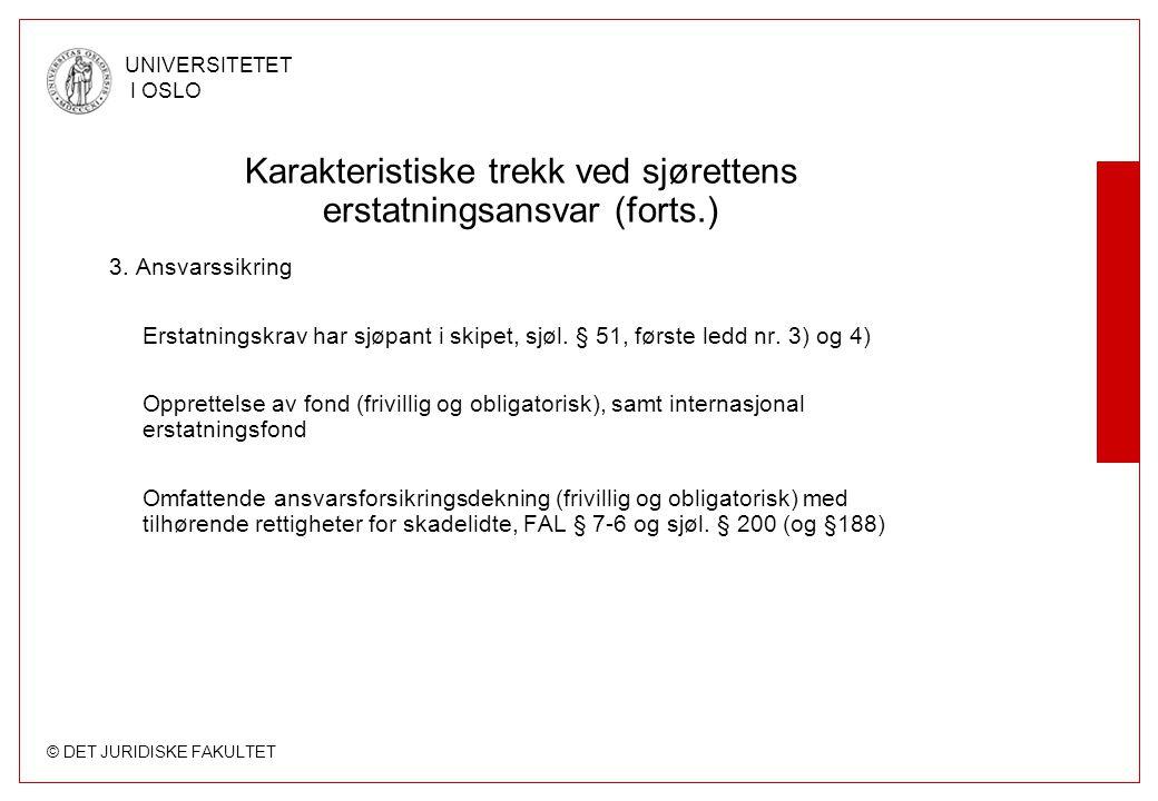 © DET JURIDISKE FAKULTET UNIVERSITETET I OSLO Karakteristiske trekk ved sjørettens erstatningsansvar (forts.) 3. Ansvarssikring Erstatningskrav har sj