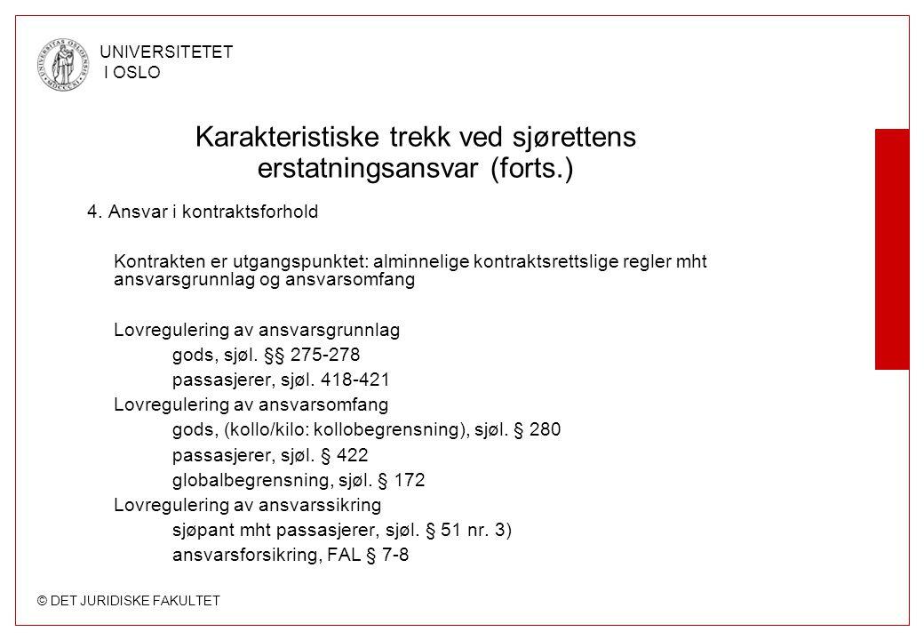 © DET JURIDISKE FAKULTET UNIVERSITETET I OSLO Karakteristiske trekk ved sjørettens erstatningsansvar (forts.) 4. Ansvar i kontraktsforhold Kontrakten
