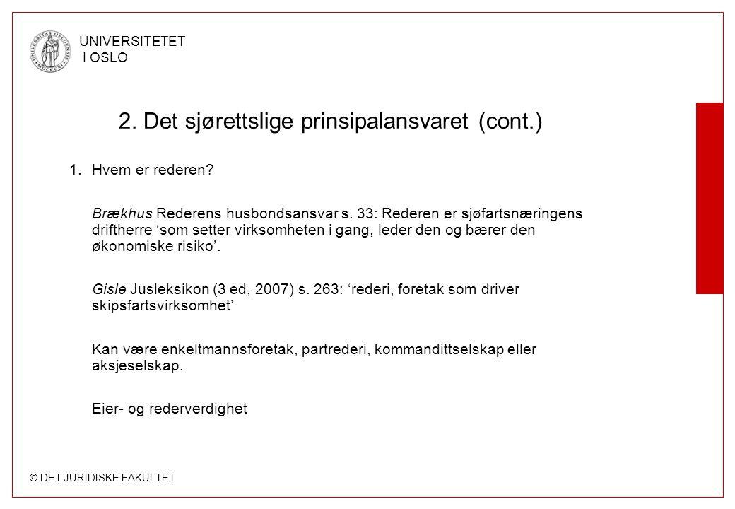 © DET JURIDISKE FAKULTET UNIVERSITETET I OSLO 2. Det sjørettslige prinsipalansvaret (cont.) 1.Hvem er rederen? Brækhus Rederens husbondsansvar s. 33: