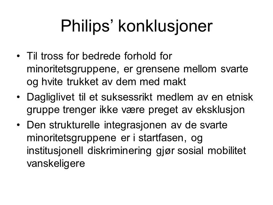 Philips' konklusjoner Til tross for bedrede forhold for minoritetsgruppene, er grensene mellom svarte og hvite trukket av dem med makt Dagliglivet til