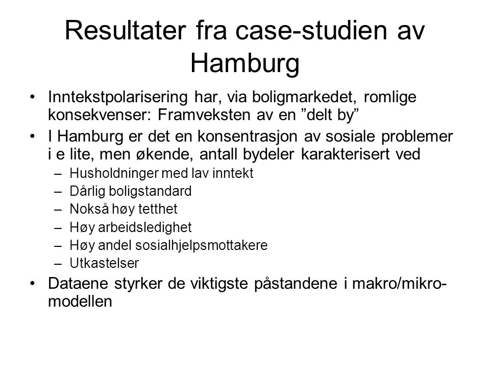 """Resultater fra case-studien av Hamburg Inntekstpolarisering har, via boligmarkedet, romlige konsekvenser: Framveksten av en """"delt by"""" I Hamburg er det"""