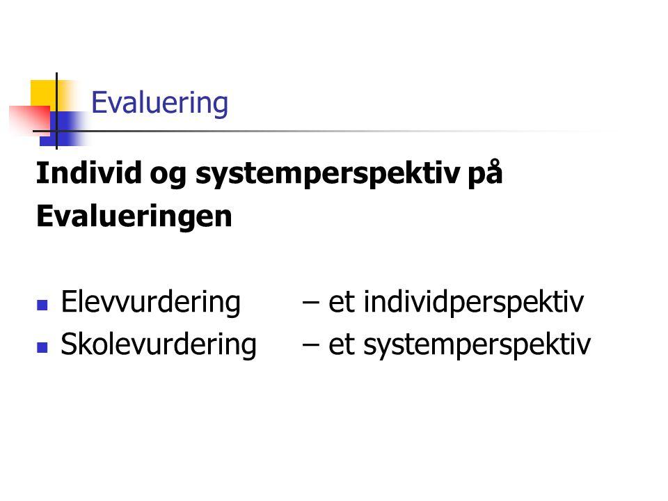 Evaluering Individ og systemperspektiv på Evalueringen Elevvurdering – et individperspektiv Skolevurdering – et systemperspektiv