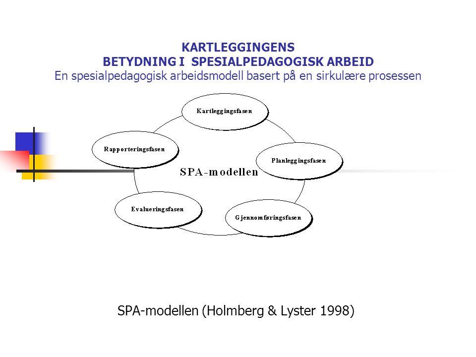 KARTLEGGINGENS BETYDNING I SPESIALPEDAGOGISK ARBEID En spesialpedagogisk arbeidsmodell basert på en sirkulære prosessen SPA-modellen (Holmberg & Lyste