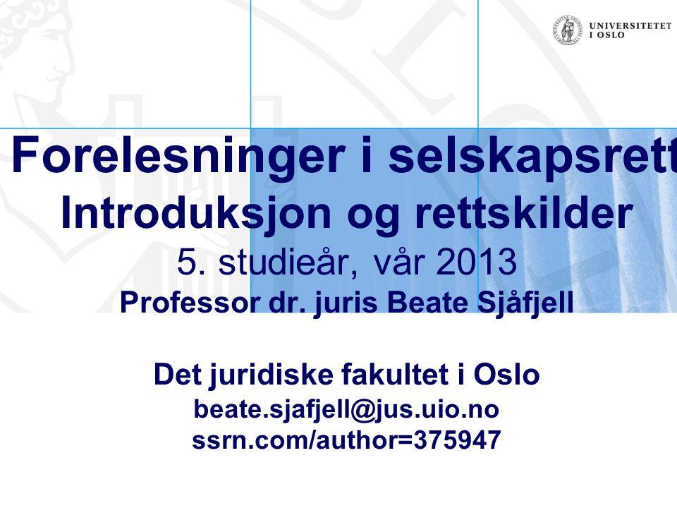 Forelesninger i selskapsrett Introduksjon og rettskilder 5. studieår, vår 2013 Professor dr. juris Beate Sjåfjell Det juridiske fakultet i Oslo beate.