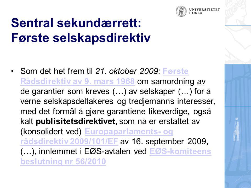 Sentral sekundærrett: Første selskapsdirektiv Som det het frem til 21. oktober 2009: Første Rådsdirektiv av 9. mars 1968 om samordning av de garantier