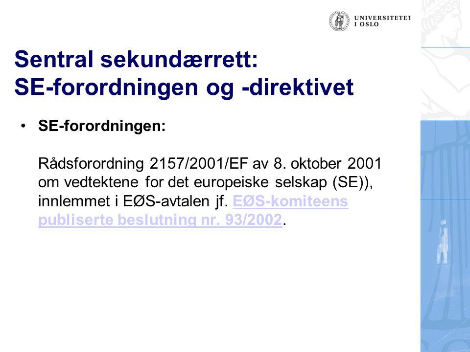 Sentral sekundærrett: SE-forordningen og -direktivet SE-forordningen: Rådsforordning 2157/2001/EF av 8. oktober 2001 om vedtektene for det europeiske
