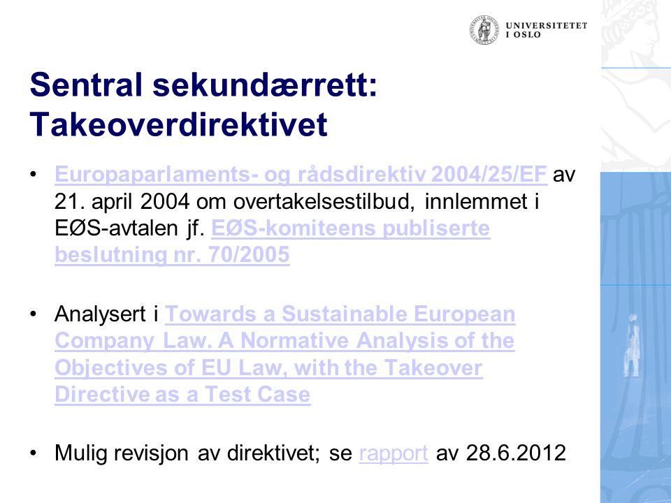 Sentral sekundærrett: Takeoverdirektivet Europaparlaments- og rådsdirektiv 2004/25/EF av 21. april 2004 om overtakelsestilbud, innlemmet i EØS-avtalen