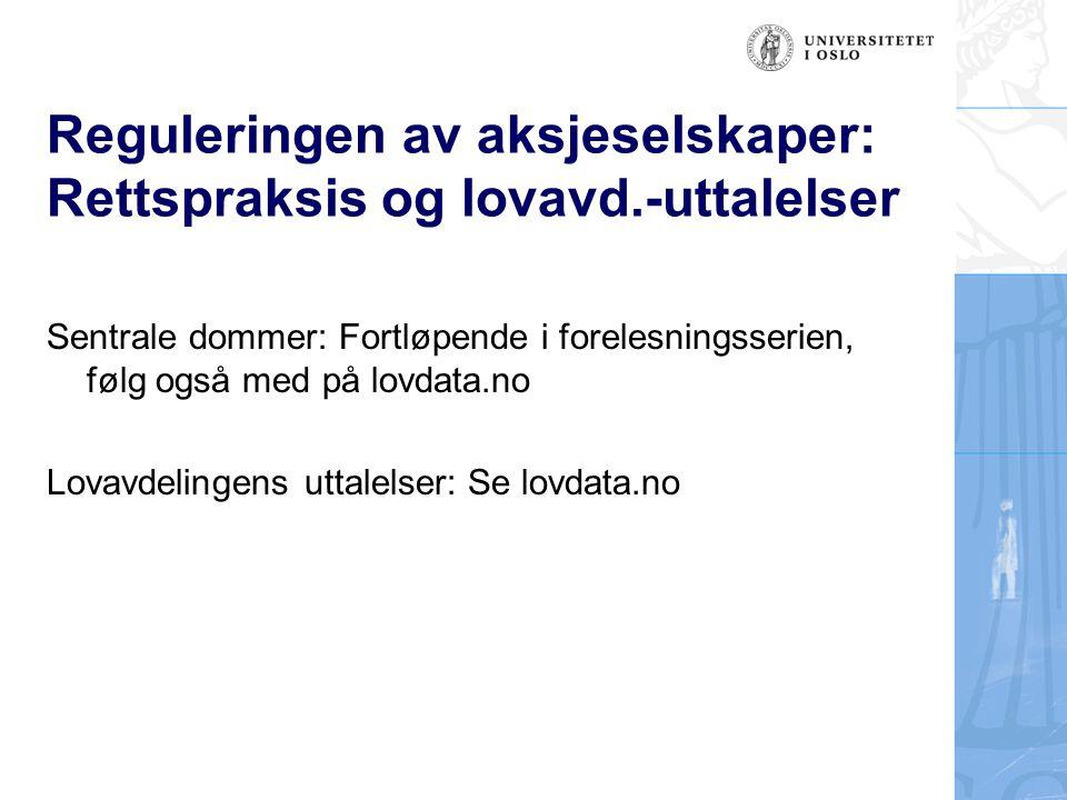 Reguleringen av aksjeselskaper: Rettspraksis og lovavd.-uttalelser Sentrale dommer: Fortløpende i forelesningsserien, følg også med på lovdata.no Lova