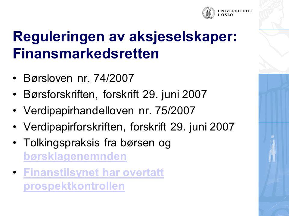Reguleringen av aksjeselskaper: Finansmarkedsretten Børsloven nr. 74/2007 Børsforskriften, forskrift 29. juni 2007 Verdipapirhandelloven nr. 75/2007 V