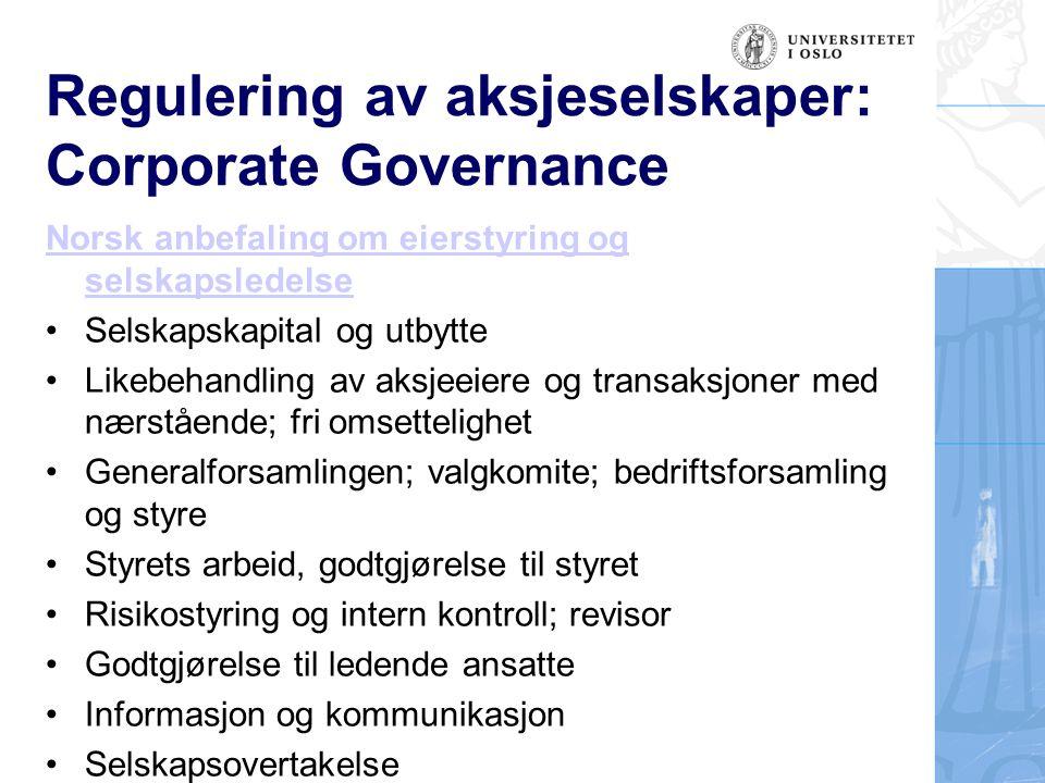 Regulering av aksjeselskaper: Corporate Governance Norsk anbefaling om eierstyring og selskapsledelse Selskapskapital og utbytte Likebehandling av aks