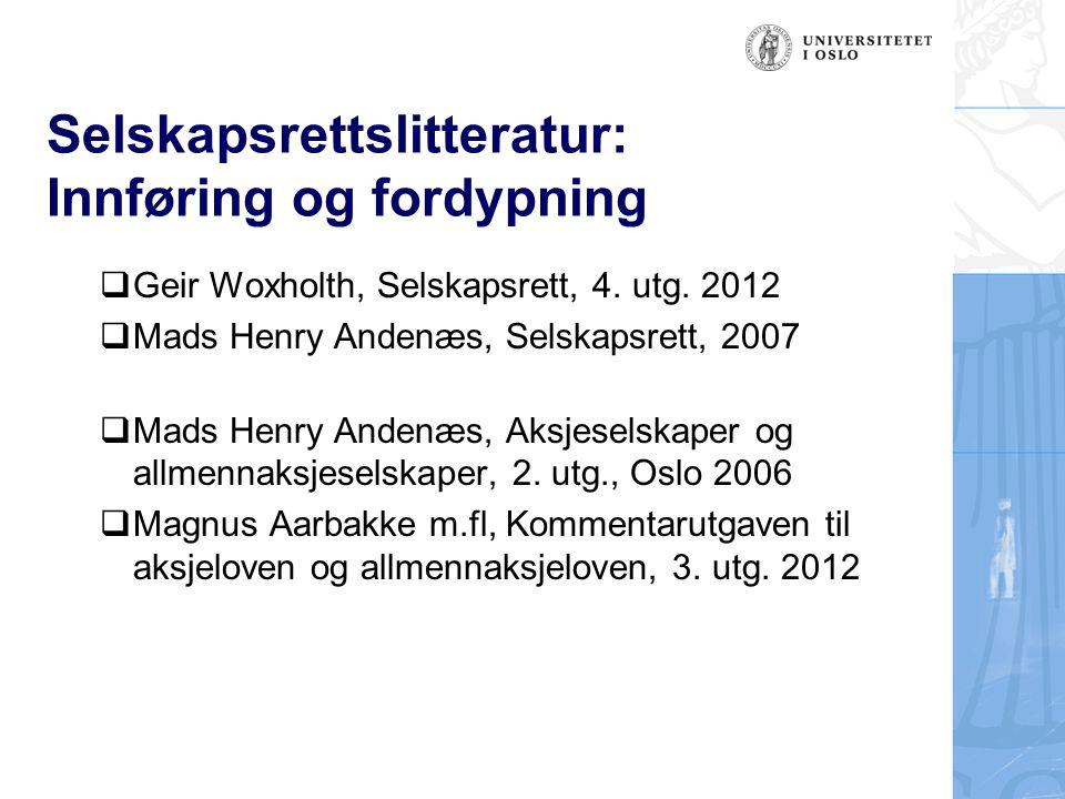 Selskapsrettslitteratur: Innføring og fordypning  Geir Woxholth, Selskapsrett, 4. utg. 2012  Mads Henry Andenæs, Selskapsrett, 2007  Mads Henry And