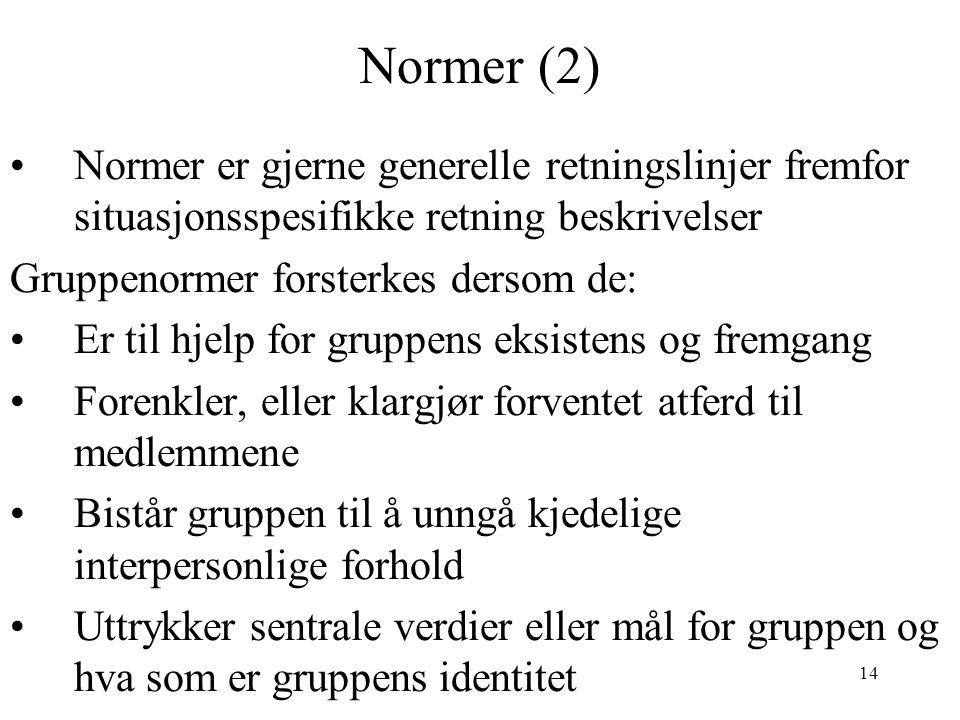 14 Normer (2) Normer er gjerne generelle retningslinjer fremfor situasjonsspesifikke retning beskrivelser Gruppenormer forsterkes dersom de: Er til hj
