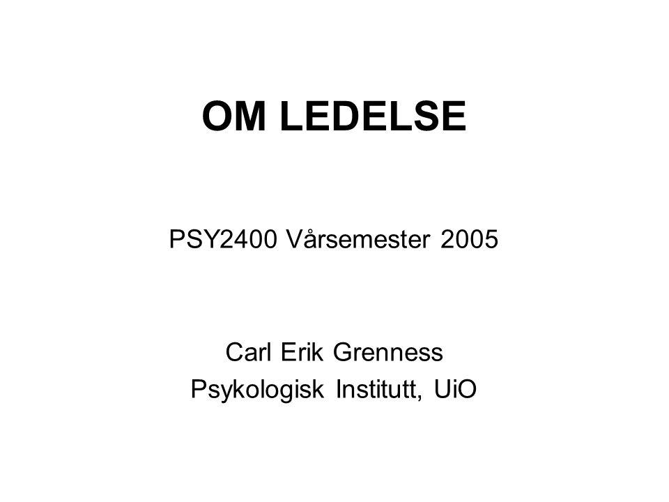 OM LEDELSE PSY2400 Vårsemester 2005 Carl Erik Grenness Psykologisk Institutt, UiO