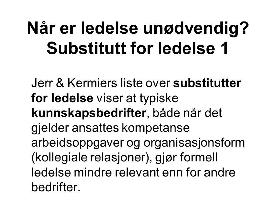 Når er ledelse unødvendig? Substitutt for ledelse 1 Jerr & Kermiers liste over substitutter for ledelse viser at typiske kunnskapsbedrifter, både når