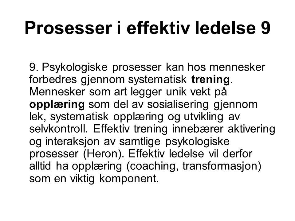 Prosesser i effektiv ledelse 9 9. Psykologiske prosesser kan hos mennesker forbedres gjennom systematisk trening. Mennesker som art legger unik vekt p
