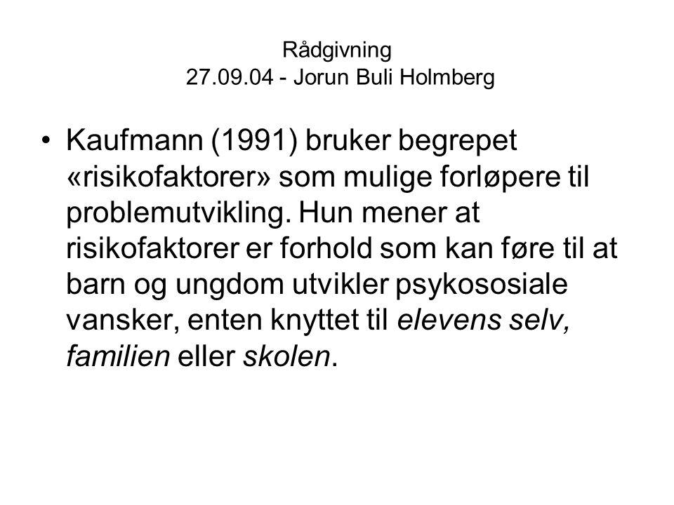 Rådgivning 27.09.04 - Jorun Buli Holmberg Kaufmann (1991) bruker begrepet «risikofaktorer» som mulige forløpere til problemutvikling. Hun mener at ris