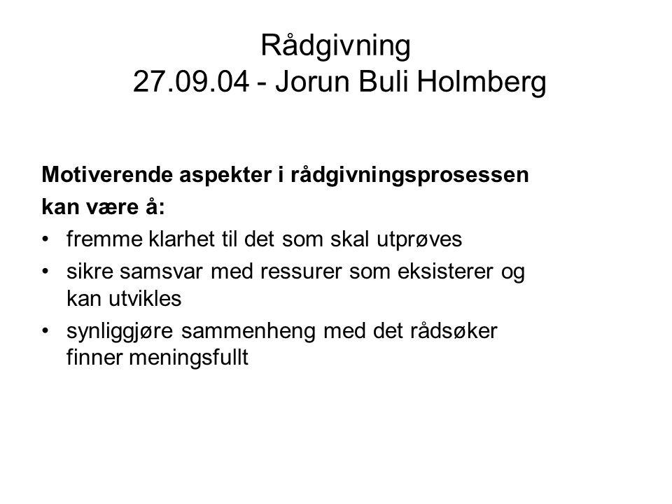Rådgivning 27.09.04 - Jorun Buli Holmberg Motiverende aspekter i rådgivningsprosessen kan være å: fremme klarhet til det som skal utprøves sikre samsv
