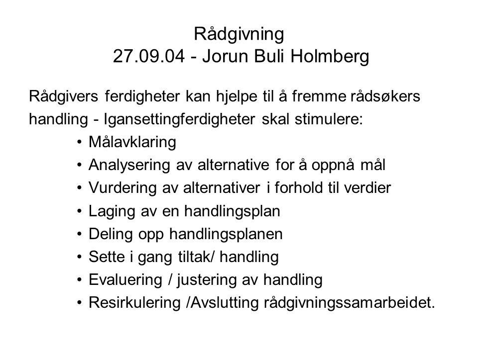 Rådgivning 27.09.04 - Jorun Buli Holmberg Rådgivers ferdigheter kan hjelpe til å fremme rådsøkers handling - Igansettingferdigheter skal stimulere: Må