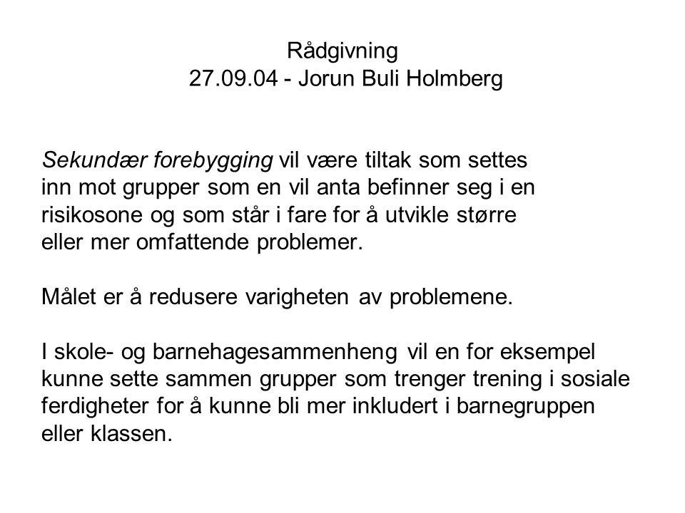 Rådgivning 27.09.04 - Jorun Buli Holmberg Tertiær forebygging vil være tiltak hvor siktemålet er å nå enkeltindivider eller grupper som har utviklet et etablert problemmønster, for eksempel i form av omfattende rusmisbruk og/eller store psykososiale avvik.