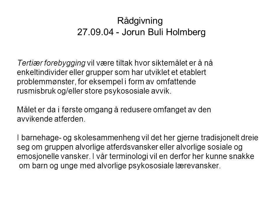 Rådgivning 27.09.04 - Jorun Buli Holmberg Forebyggende tiltak i skole og barnehage kan plasseres innenfor fire nivåer: nærmiljønivå skolenivå klassenivå individnivå