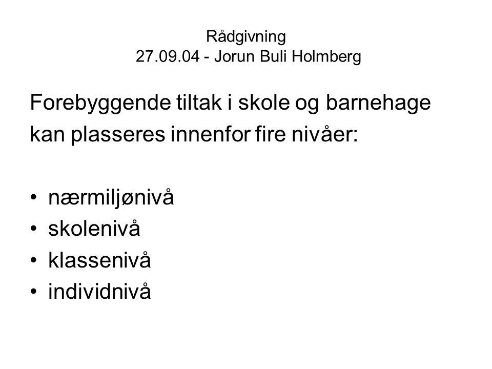 Rådgivning 27.09.04 - Jorun Buli Holmberg Forebyggende tiltak i skole og barnehage kan plasseres innenfor fire nivåer: nærmiljønivå skolenivå klasseni