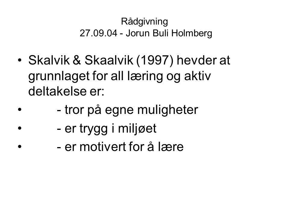 Rådgivning 27.09.04 - Jorun Buli Holmberg Skalvik & Skaalvik (1997) hevder at grunnlaget for all læring og aktiv deltakelse er: - tror på egne mulighe