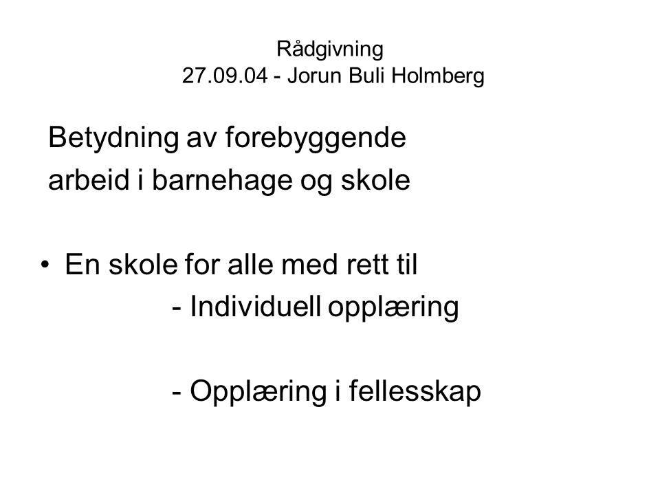 Rådgivning 27.09.04 - Jorun Buli Holmberg Betydning av forebyggende arbeid i barnehage og skole En skole for alle med rett til - Individuell opplæring
