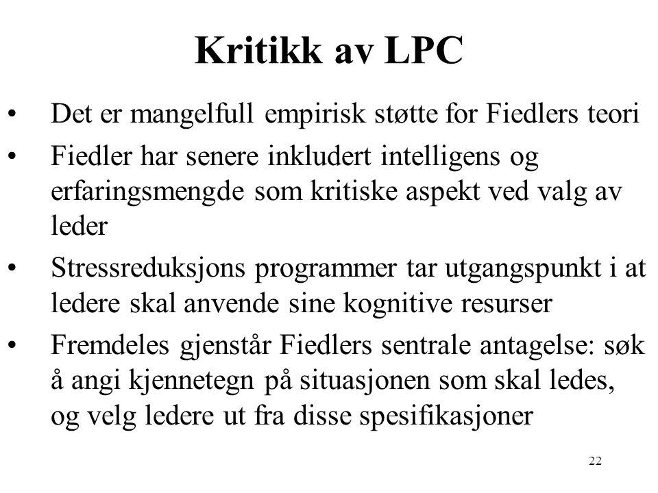 22 Kritikk av LPC Det er mangelfull empirisk støtte for Fiedlers teori Fiedler har senere inkludert intelligens og erfaringsmengde som kritiske aspekt