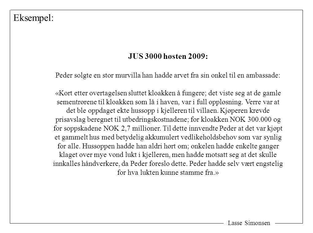 Lasse Simonsen Eksempel: JUS 3000 høsten 2009: Peder solgte en stor murvilla han hadde arvet fra sin onkel til en ambassade: «Kort etter overtagelsen