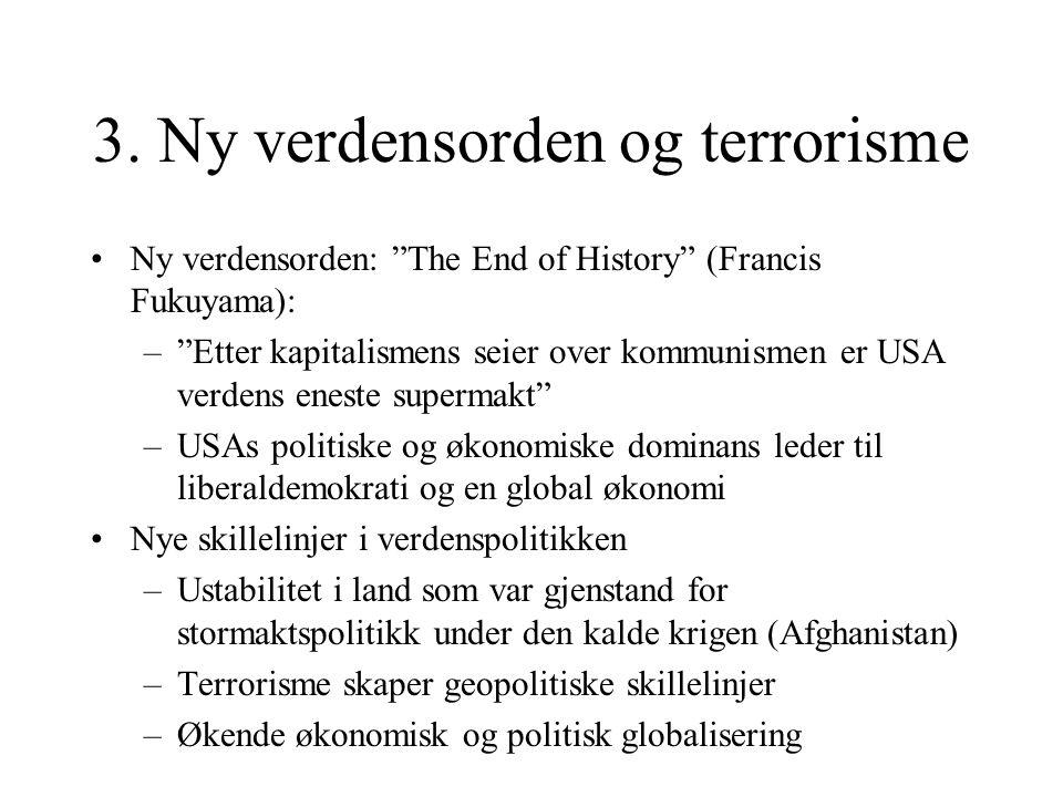 """3. Ny verdensorden og terrorisme Ny verdensorden: """"The End of History"""" (Francis Fukuyama): –""""Etter kapitalismens seier over kommunismen er USA verdens"""