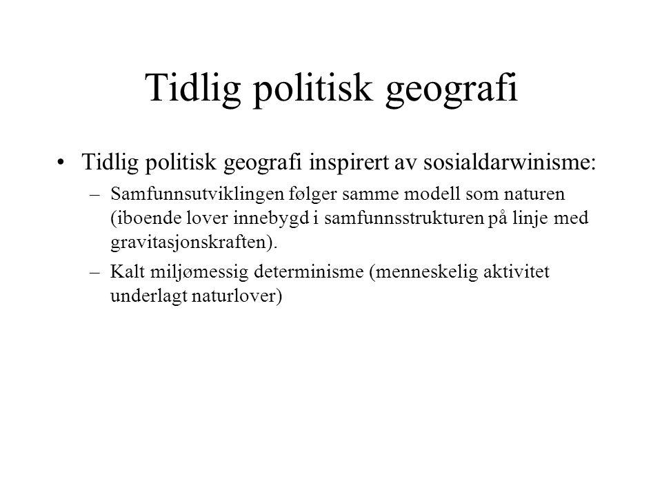 Tidlig politisk geografi Tidlig politisk geografi inspirert av sosialdarwinisme: –Samfunnsutviklingen følger samme modell som naturen (iboende lover i