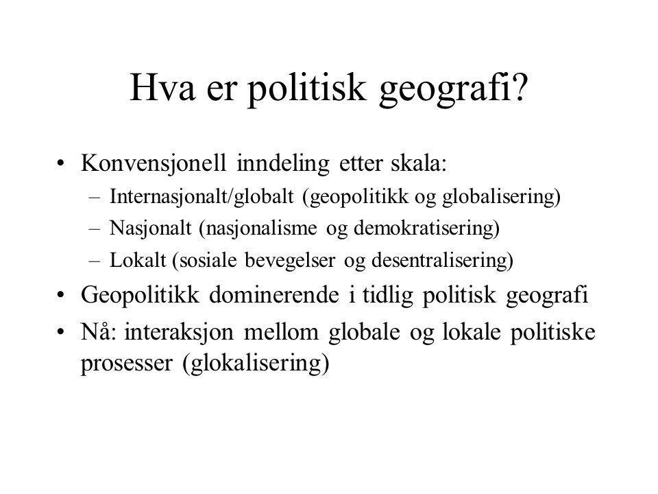 Hva er politisk geografi? Konvensjonell inndeling etter skala: –Internasjonalt/globalt (geopolitikk og globalisering) –Nasjonalt (nasjonalisme og demo