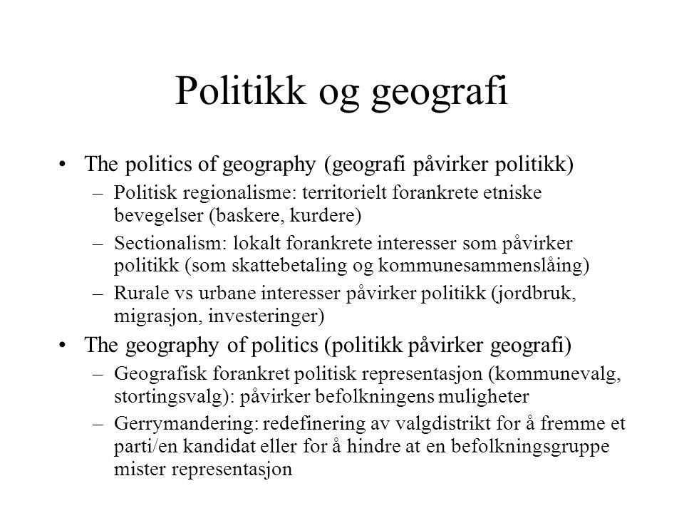 Politikk og geografi The politics of geography (geografi påvirker politikk) –Politisk regionalisme: territorielt forankrete etniske bevegelser (basker