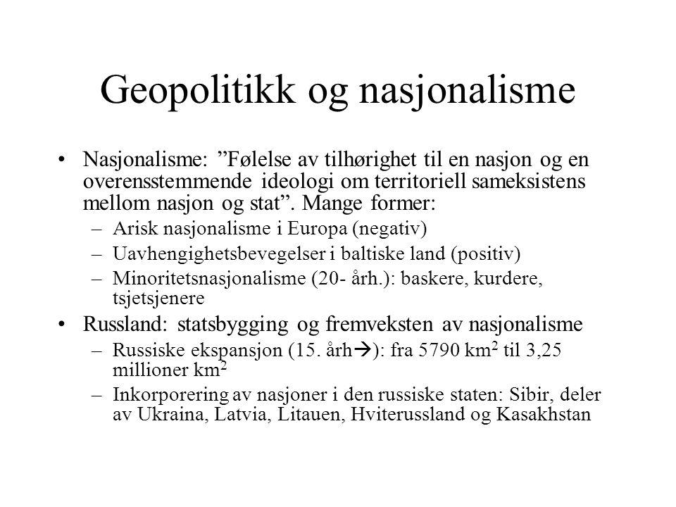 """Geopolitikk og nasjonalisme Nasjonalisme: """"Følelse av tilhørighet til en nasjon og en overensstemmende ideologi om territoriell sameksistens mellom na"""