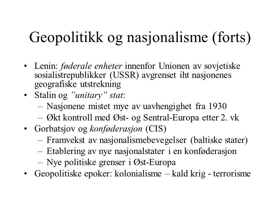 Geopolitikk og nasjonalisme (forts) Lenin: føderale enheter innenfor Unionen av sovjetiske sosialistrepublikker (USSR) avgrenset iht nasjonenes geogra