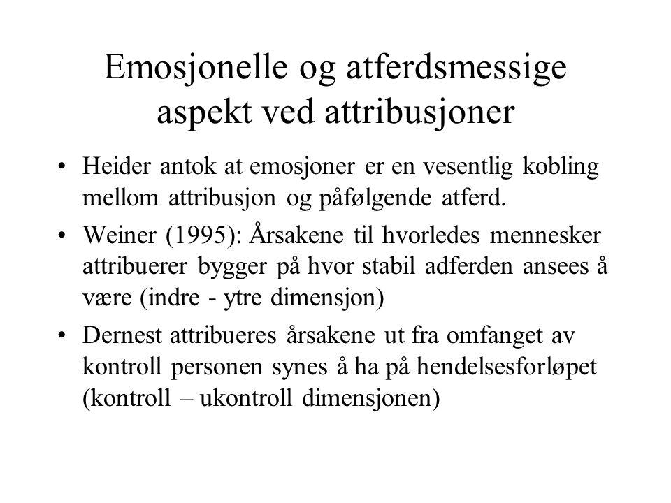 Emosjonelle og atferdsmessige aspekt ved attribusjoner Heider antok at emosjoner er en vesentlig kobling mellom attribusjon og påfølgende atferd.