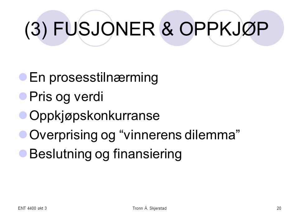 """ENT 4400 økt 3Tronn Å. Skjerstad20 (3) FUSJONER & OPPKJØP En prosesstilnærming Pris og verdi Oppkjøpskonkurranse Overprising og """"vinnerens dilemma"""" Be"""