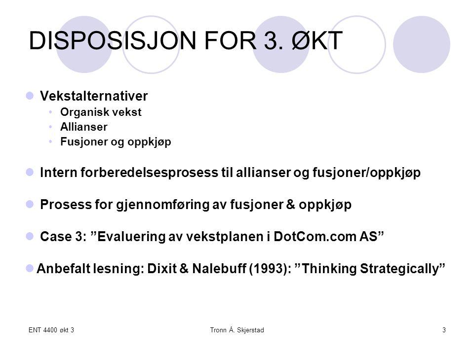 ENT 4400 økt 3Tronn Å. Skjerstad3 DISPOSISJON FOR 3. ØKT Vekstalternativer Organisk vekst Allianser Fusjoner og oppkjøp Intern forberedelsesprosess ti