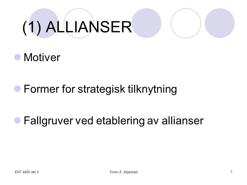 ENT 4400 økt 3Tronn Å. Skjerstad7 (1) ALLIANSER Motiver Former for strategisk tilknytning Fallgruver ved etablering av allianser