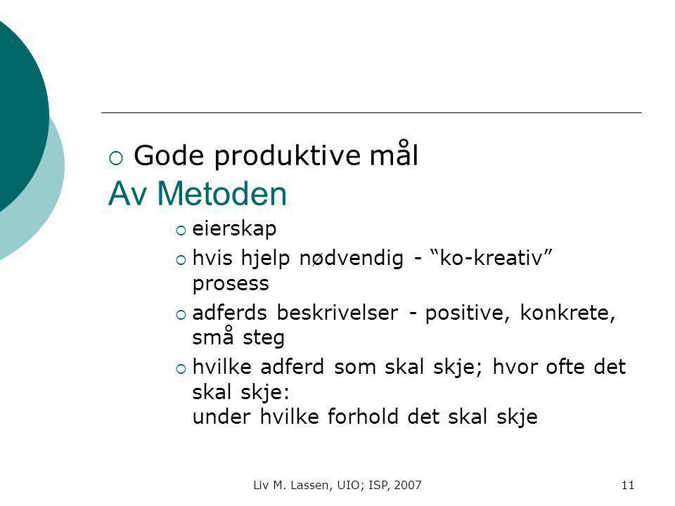 """Liv M. Lassen, UIO; ISP, 200711 Av Metoden  Gode produktive mål  eierskap  hvis hjelp nødvendig - """"ko-kreativ"""" prosess  adferds beskrivelser - pos"""