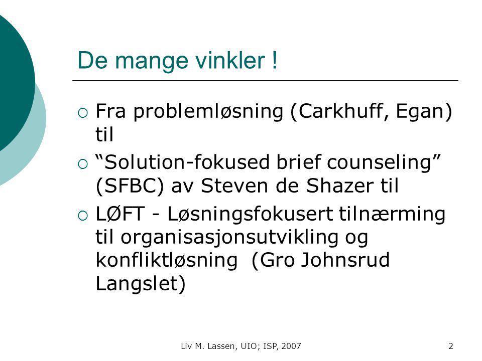 """Liv M. Lassen, UIO; ISP, 20072 De mange vinkler !  Fra problemløsning (Carkhuff, Egan) til  """"Solution-fokused brief counseling"""" (SFBC) av Steven de"""