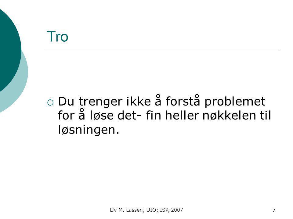 Liv M. Lassen, UIO; ISP, 20077 Tro  Du trenger ikke å forstå problemet for å løse det- fin heller nøkkelen til løsningen.