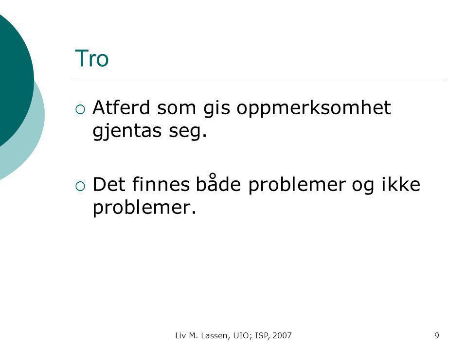 Liv M. Lassen, UIO; ISP, 20079 Tro  Atferd som gis oppmerksomhet gjentas seg.  Det finnes både problemer og ikke problemer.
