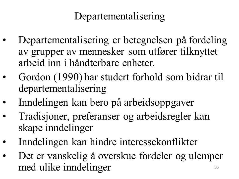 10 Departementalisering Departementalisering er betegnelsen på fordeling av grupper av mennesker som utfører tilknyttet arbeid inn i håndterbare enheter.