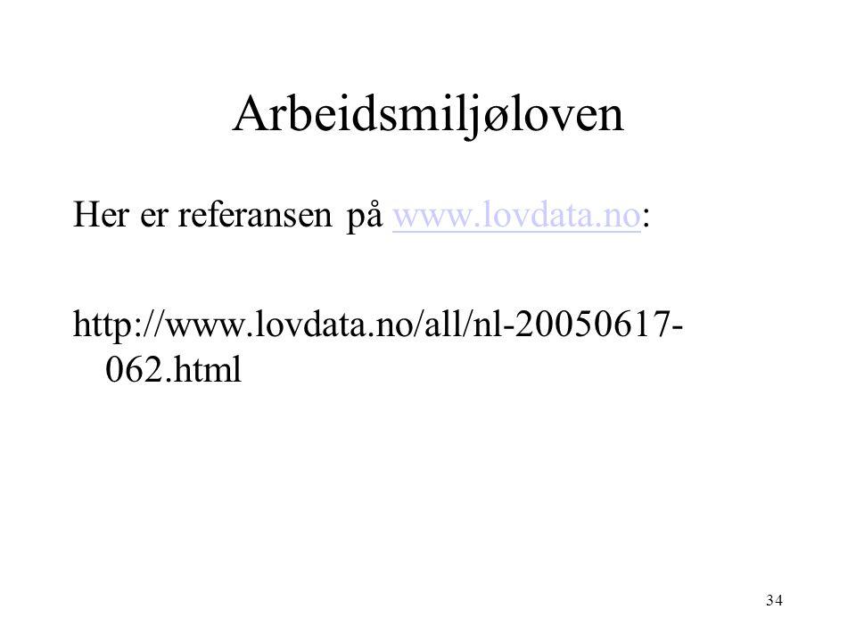 34 Arbeidsmiljøloven Her er referansen på www.lovdata.no:www.lovdata.no http://www.lovdata.no/all/nl-20050617- 062.html