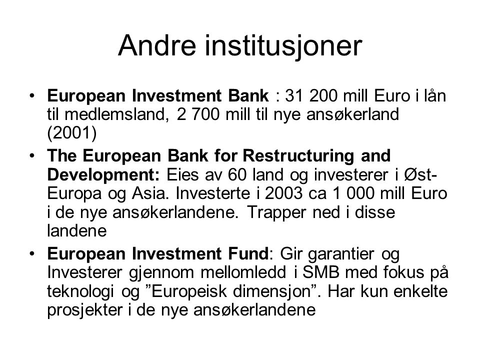 Andre institusjoner European Investment Bank : 31 200 mill Euro i lån til medlemsland, 2 700 mill til nye ansøkerland (2001) The European Bank for Res