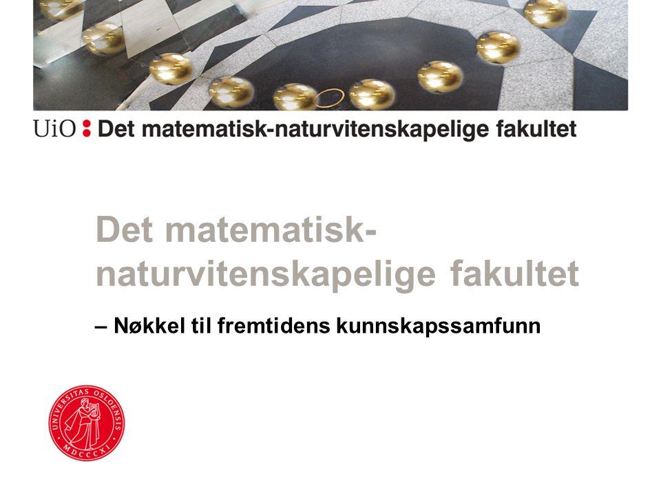 Det matematisk- naturvitenskapelige fakultet – Nøkkel til fremtidens kunnskapssamfunn