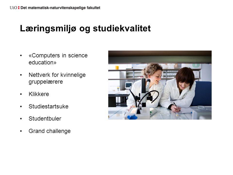 Læringsmiljø og studiekvalitet «Computers in science education» Nettverk for kvinnelige gruppelærere Klikkere Studiestartsuke Studentbuler Grand challenge